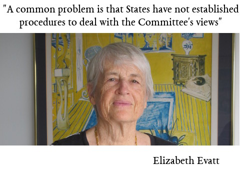 A common problems is that States have not established legal procedures to deal with the Committee's views. Elizabeth Evatt