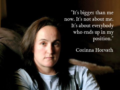 It's bigger than me now. It's not about me. It's about everybody who ends up in my position. Corinna Hovath.